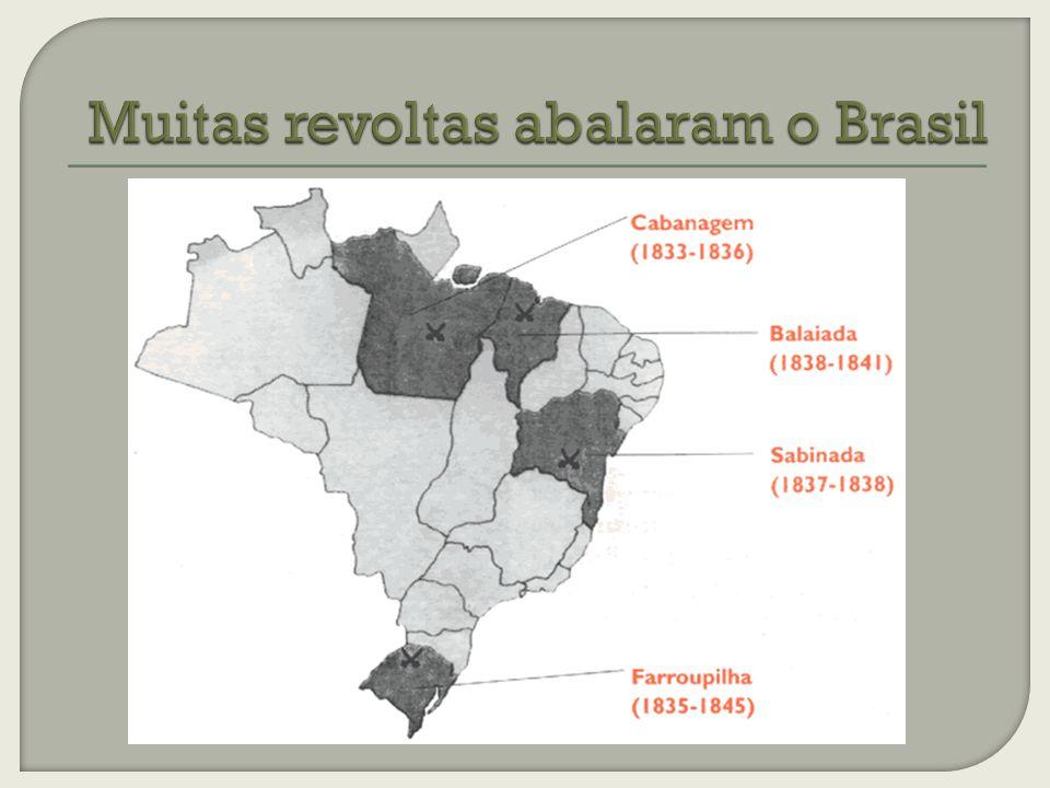 Muitas revoltas abalaram o Brasil