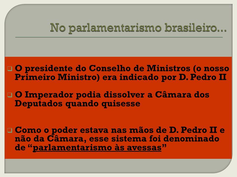 No parlamentarismo brasileiro...
