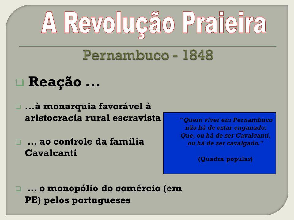 A Revolução Praieira Pernambuco - 1848 Reação ...