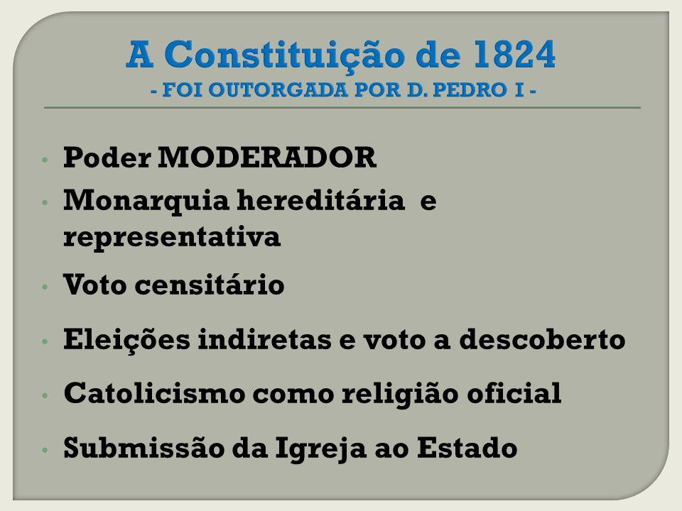 A Constituição de 1824 - FOI OUTORGADA POR D. PEDRO I -