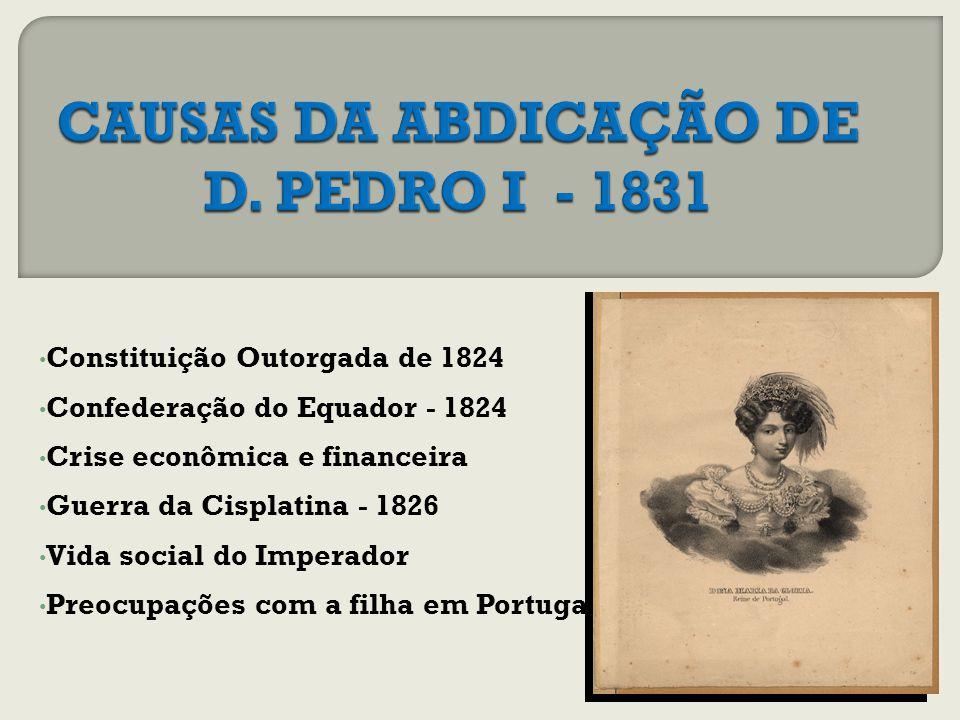 CAUSAS DA ABDICAÇÃO DE D. PEDRO I - 1831