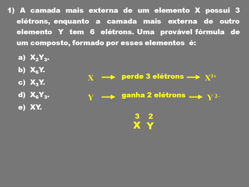1) A camada mais externa de um elemento X possui 3 elétrons, enquanto a camada mais externa de outro elemento Y tem 6 elétrons. Uma provável fórmula de um composto, formado por esses elementos é: