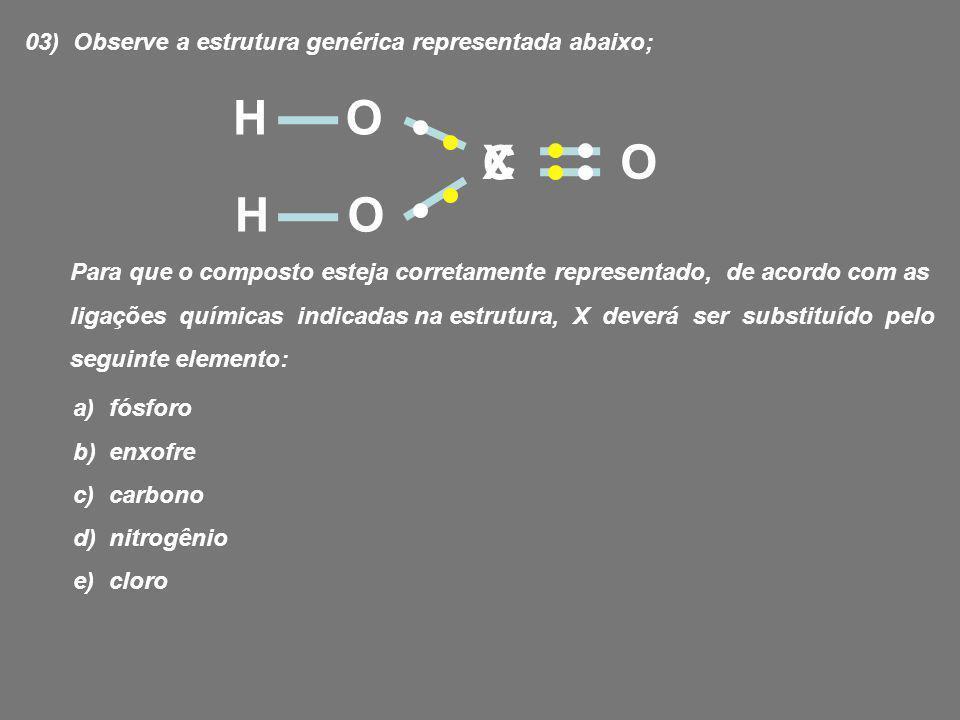 H O C X O H O 03) Observe a estrutura genérica representada abaixo;