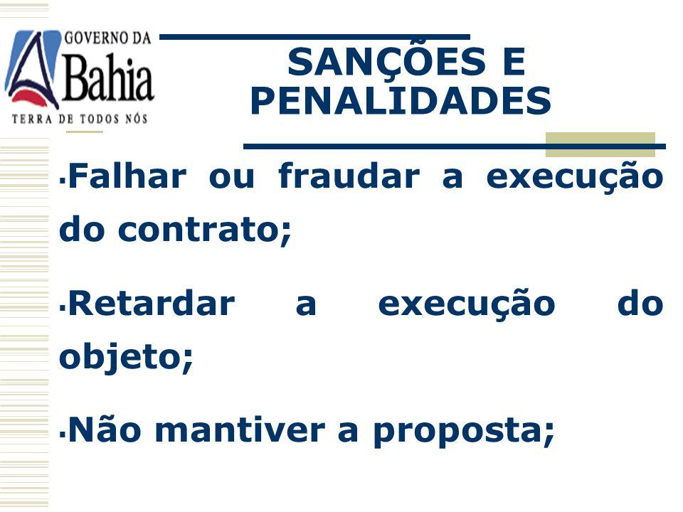 SANÇÕES E PENALIDADES Falhar ou fraudar a execução do contrato;