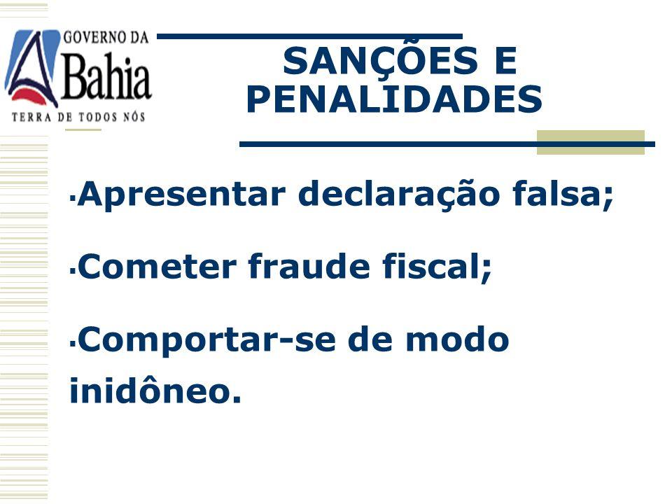 SANÇÕES E PENALIDADES Apresentar declaração falsa;