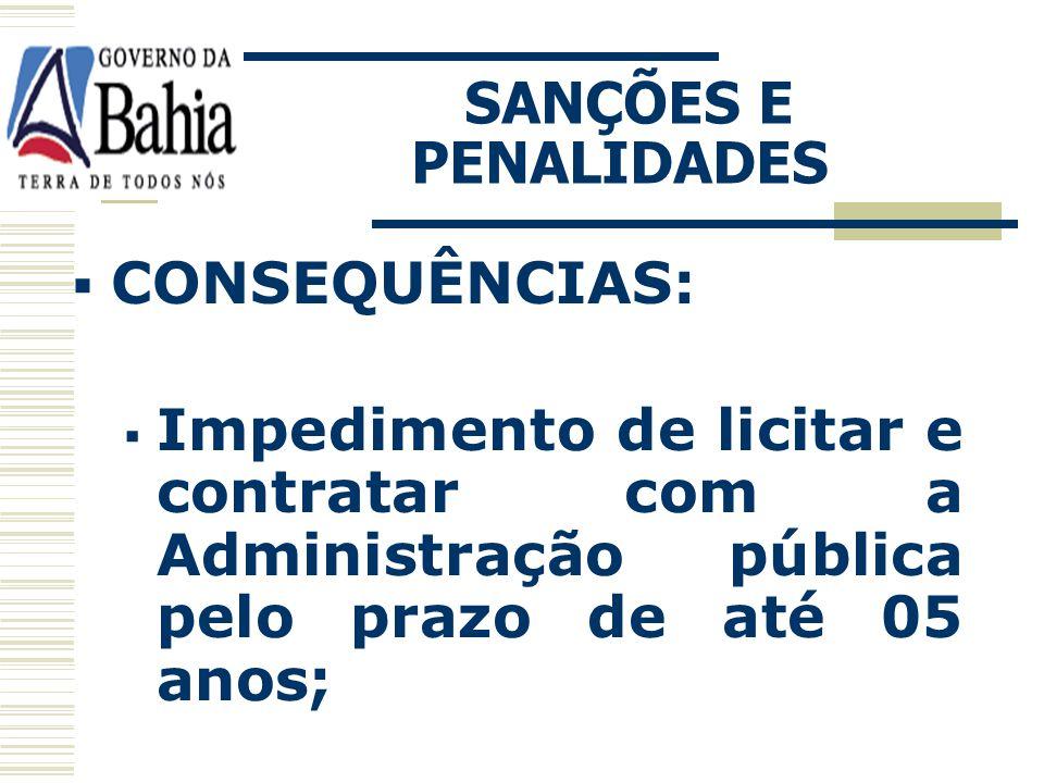 SANÇÕES E PENALIDADES CONSEQUÊNCIAS: Impedimento de licitar e contratar com a Administração pública pelo prazo de até 05 anos;