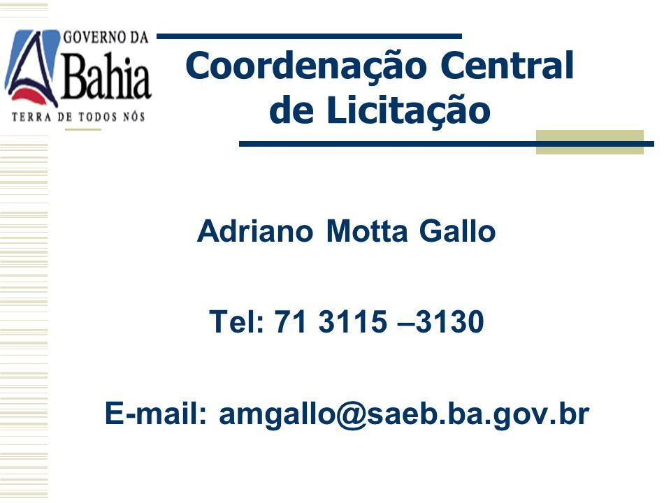 Coordenação Central de Licitação E-mail: amgallo@saeb.ba.gov.br