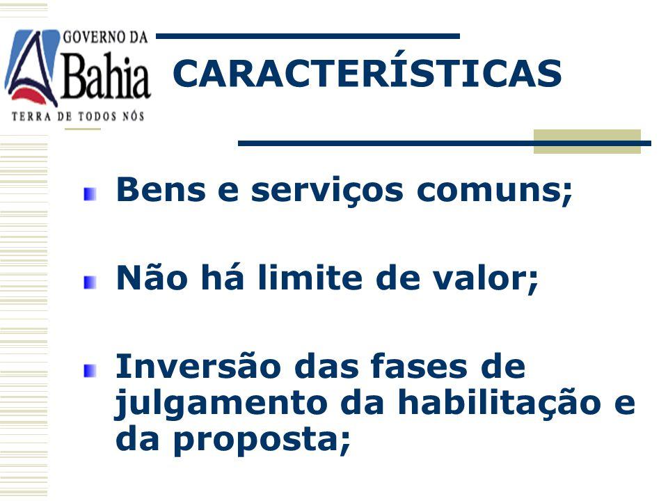 CARACTERÍSTICAS Bens e serviços comuns; Não há limite de valor;