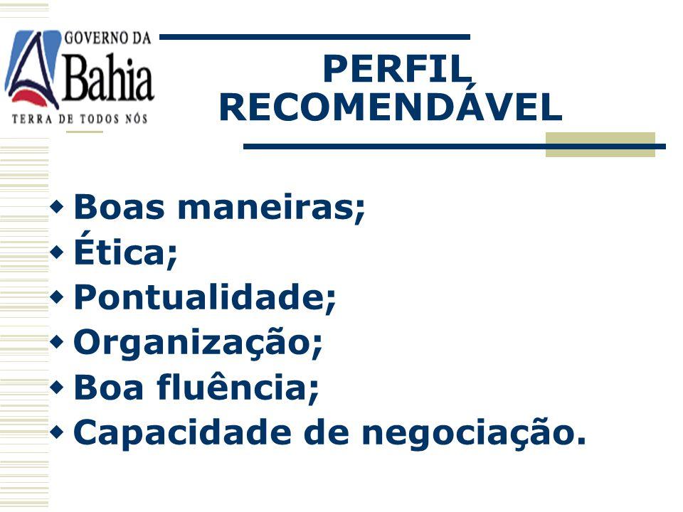 PERFIL RECOMENDÁVEL Boas maneiras; Ética; Pontualidade; Organização;