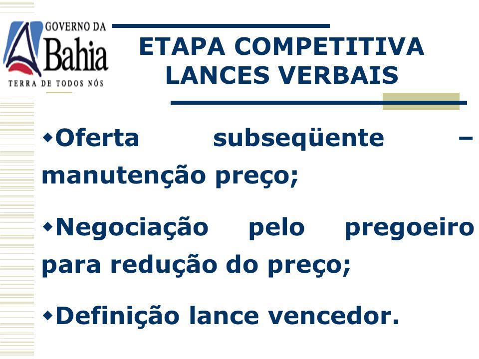 ETAPA COMPETITIVA LANCES VERBAIS. Oferta subseqüente – manutenção preço; Negociação pelo pregoeiro para redução do preço;