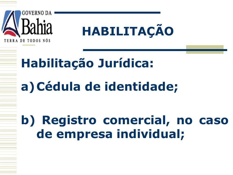 HABILITAÇÃO Habilitação Jurídica: Cédula de identidade; b) Registro comercial, no caso de empresa individual;