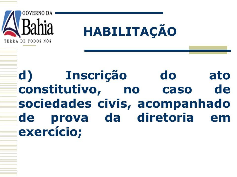 HABILITAÇÃO d) Inscrição do ato constitutivo, no caso de sociedades civis, acompanhado de prova da diretoria em exercício;