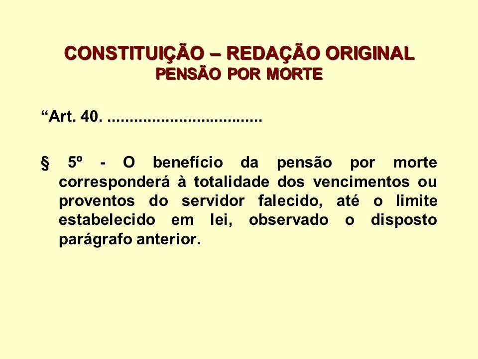 CONSTITUIÇÃO – REDAÇÃO ORIGINAL PENSÃO POR MORTE