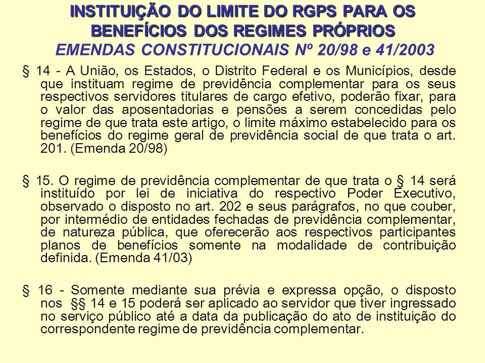 INSTITUIÇÃO DO LIMITE DO RGPS PARA OS BENEFÍCIOS DOS REGIMES PRÓPRIOS EMENDAS CONSTITUCIONAIS Nº 20/98 e 41/2003