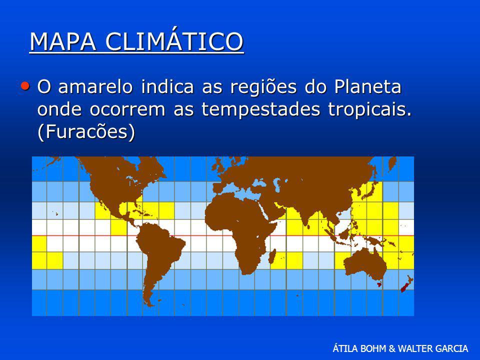 MAPA CLIMÁTICO O amarelo indica as regiões do Planeta onde ocorrem as tempestades tropicais.