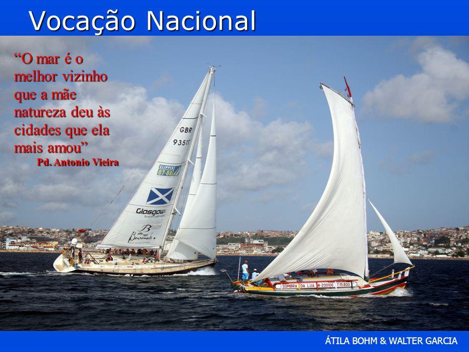 Vocação Nacional O mar é o melhor vizinho que a mãe natureza deu às cidades que ela mais amou Pd.