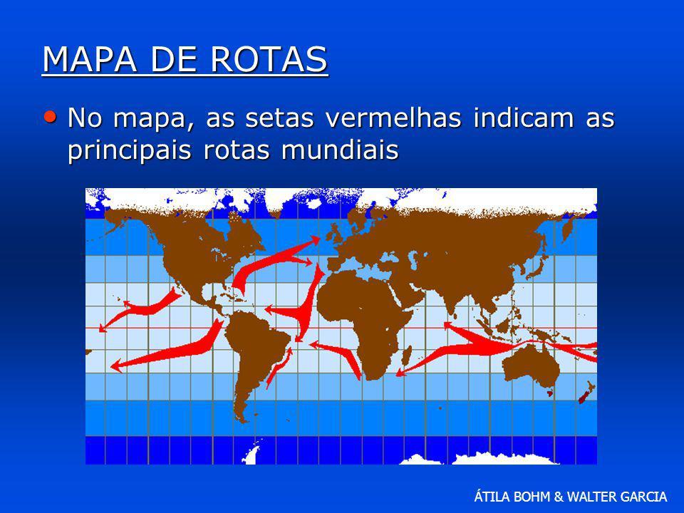 MAPA DE ROTAS No mapa, as setas vermelhas indicam as principais rotas mundiais