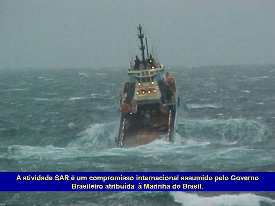 A atividade SAR é um compromisso internacional assumido pelo Governo Brasileiro atribuída à Marinha do Brasil.