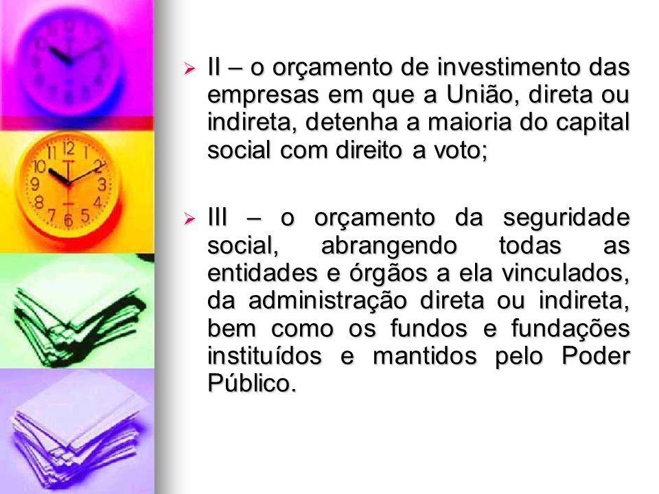 II – o orçamento de investimento das empresas em que a União, direta ou indireta, detenha a maioria do capital social com direito a voto;