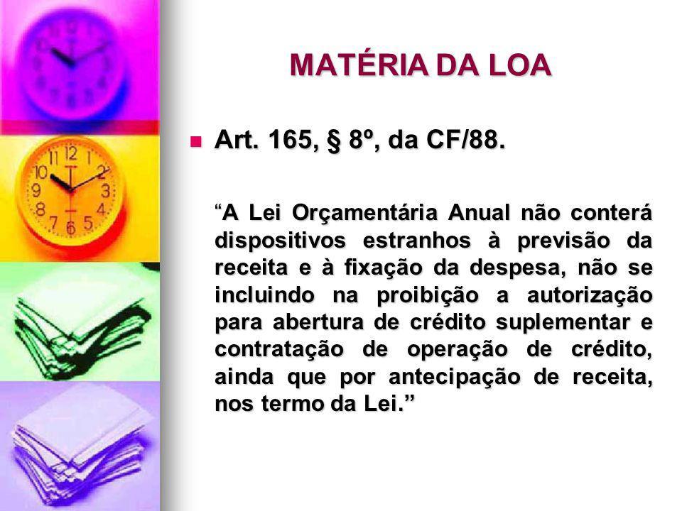 MATÉRIA DA LOA Art. 165, § 8º, da CF/88.