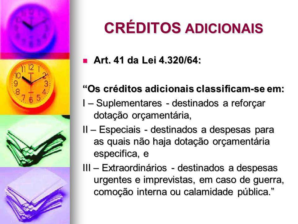 CRÉDITOS ADICIONAIS Art. 41 da Lei 4.320/64: