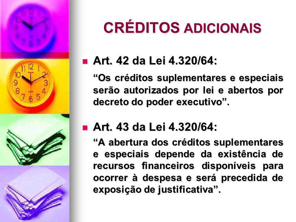 CRÉDITOS ADICIONAIS Art. 42 da Lei 4.320/64:
