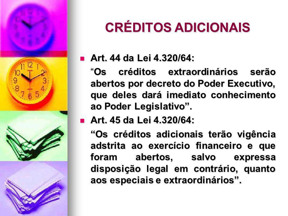 CRÉDITOS ADICIONAIS Art. 44 da Lei 4.320/64: