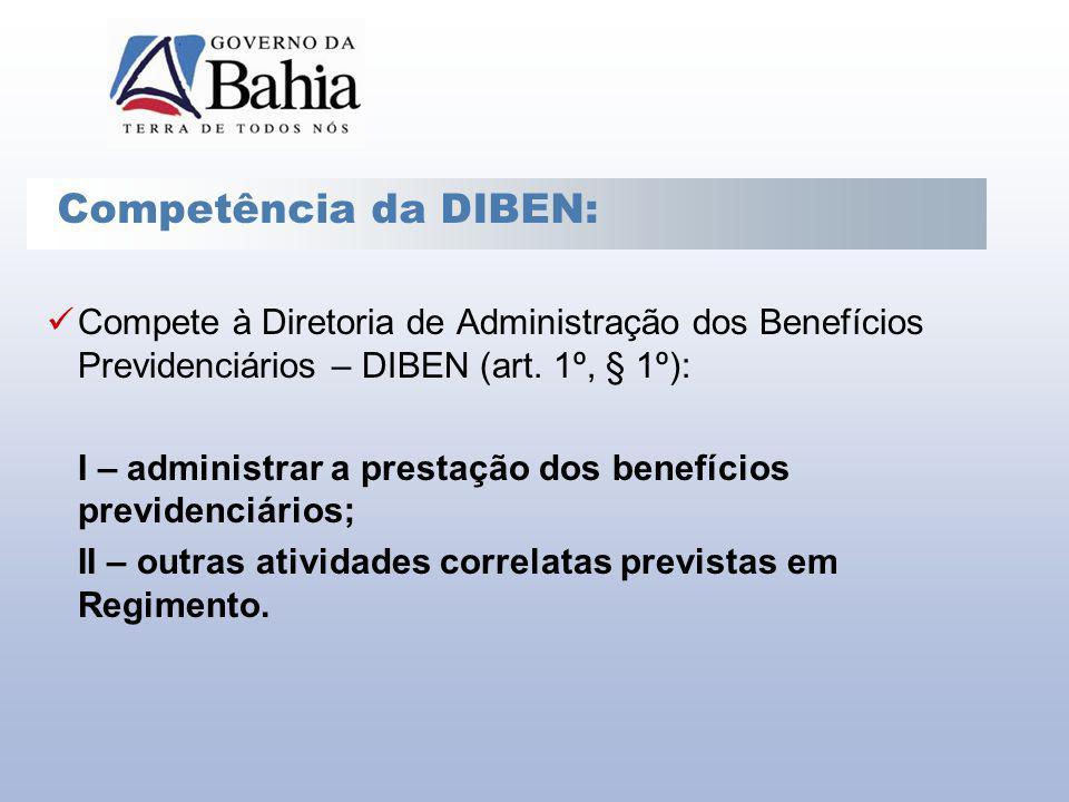 Competência da DIBEN: Compete à Diretoria de Administração dos Benefícios Previdenciários – DIBEN (art. 1º, § 1º):