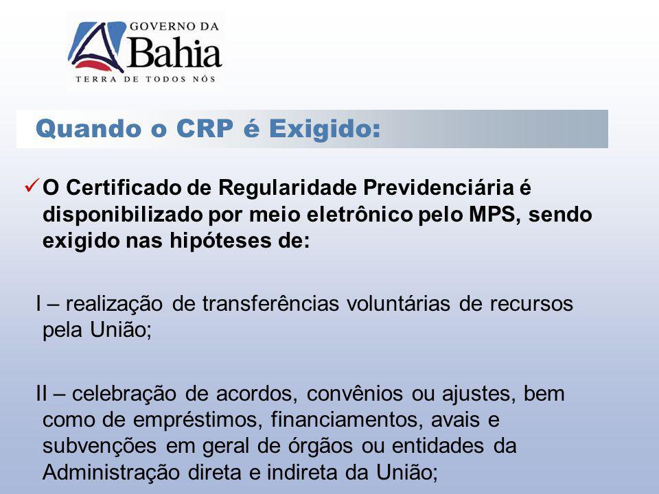 Quando o CRP é Exigido: O Certificado de Regularidade Previdenciária é disponibilizado por meio eletrônico pelo MPS, sendo exigido nas hipóteses de:
