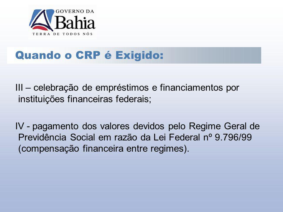 Quando o CRP é Exigido: III – celebração de empréstimos e financiamentos por instituições financeiras federais;