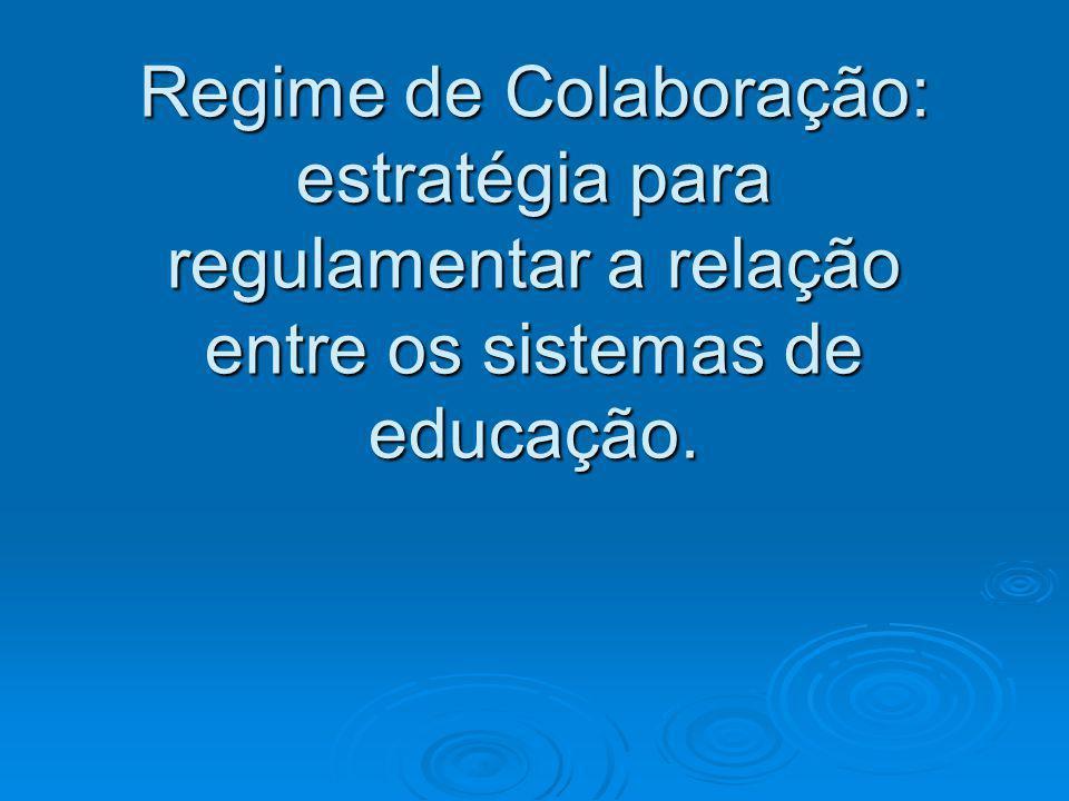 Regime de Colaboração: estratégia para regulamentar a relação entre os sistemas de educação.
