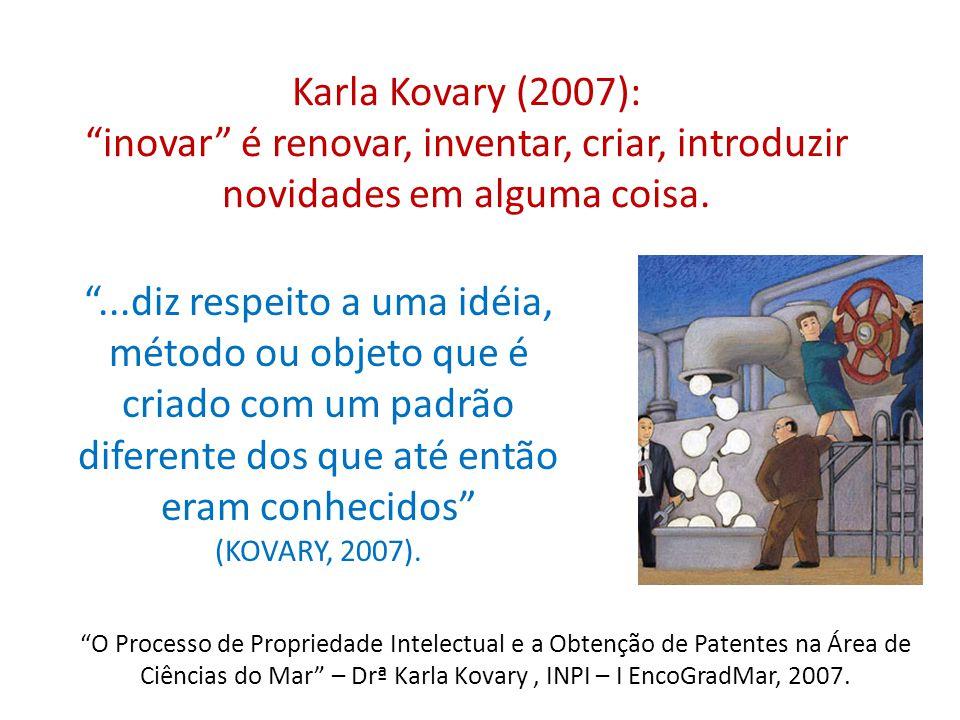 Karla Kovary (2007): inovar é renovar, inventar, criar, introduzir novidades em alguma coisa.