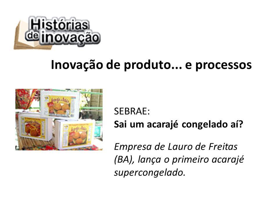 Inovação de produto... e processos