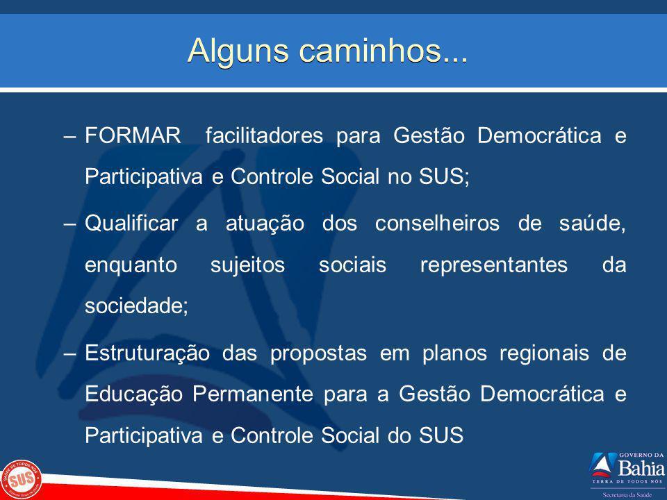 Alguns caminhos... FORMAR facilitadores para Gestão Democrática e Participativa e Controle Social no SUS;