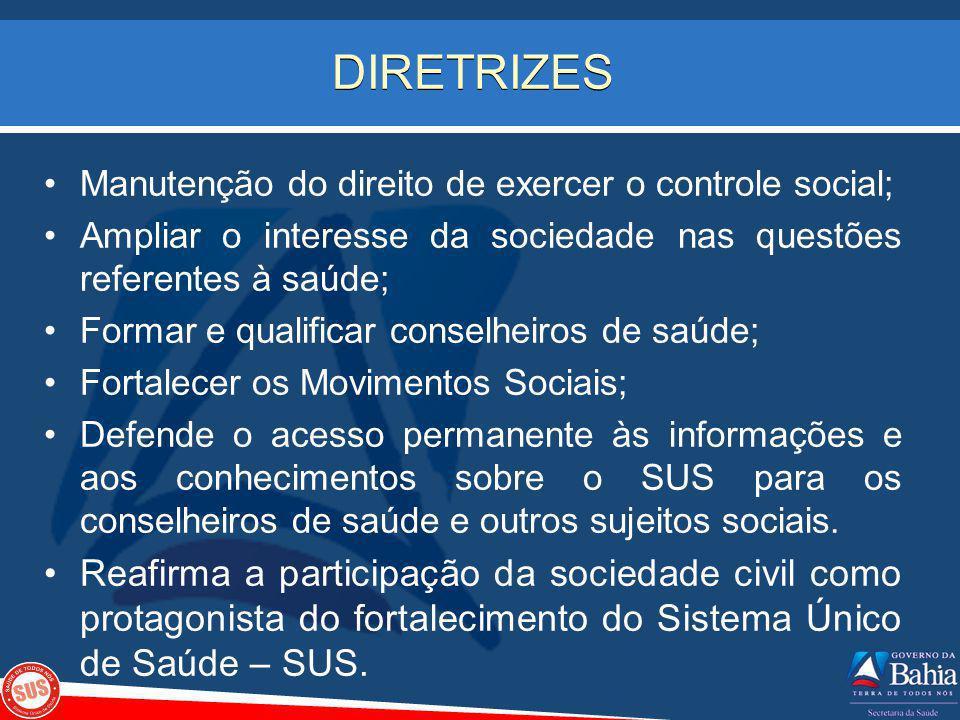 DIRETRIZES Manutenção do direito de exercer o controle social; Ampliar o interesse da sociedade nas questões referentes à saúde;