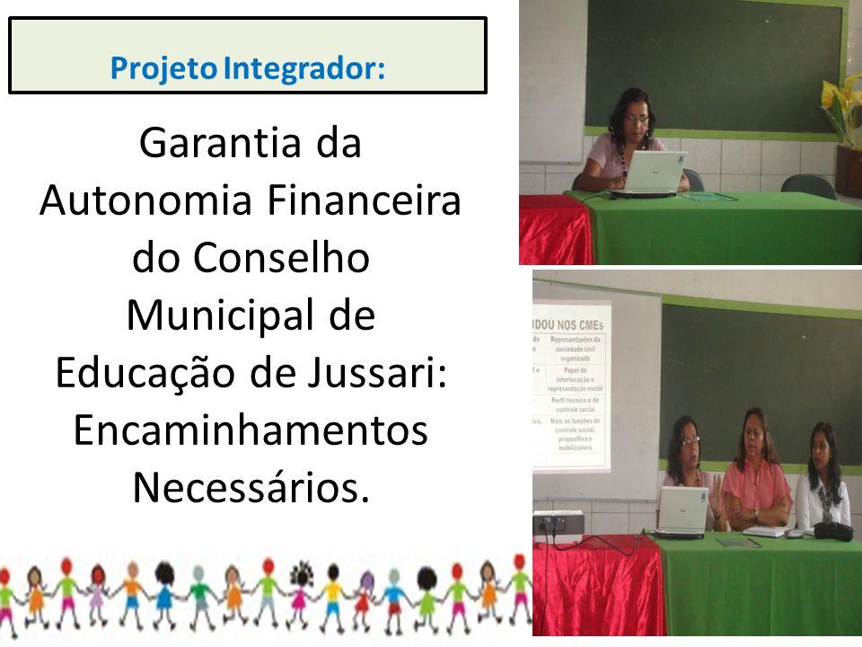 Projeto Integrador: Garantia da Autonomia Financeira do Conselho Municipal de Educação de Jussari: Encaminhamentos Necessários.