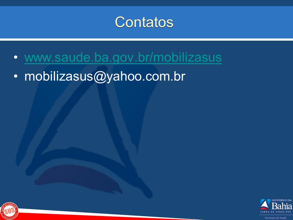 Contatos www.saude.ba.gov.br/mobilizasus mobilizasus@yahoo.com.br