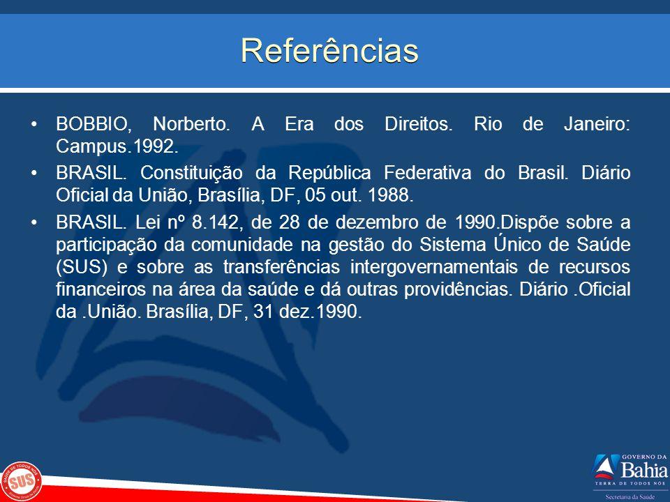 Referências BOBBIO, Norberto. A Era dos Direitos. Rio de Janeiro: Campus.1992.