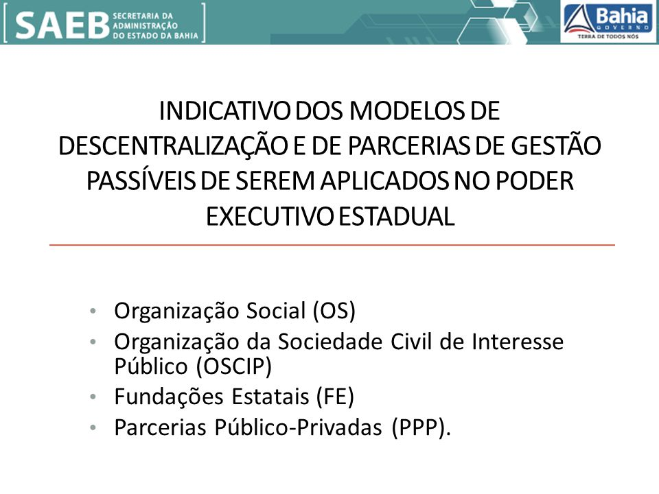 INDICATIVO DOS MODELOS DE DESCENTRALIZAÇÃO E DE PARCERIAS DE GESTÃO PASSÍVEIS DE SEREM APLICADOS NO PODER EXECUTIVO ESTADUAL