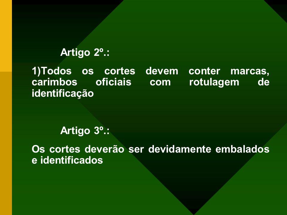 Artigo 2º.: Todos os cortes devem conter marcas, carimbos oficiais com rotulagem de identificação.