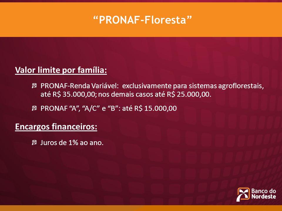 PRONAF-Floresta Valor limite por família: Encargos financeiros: