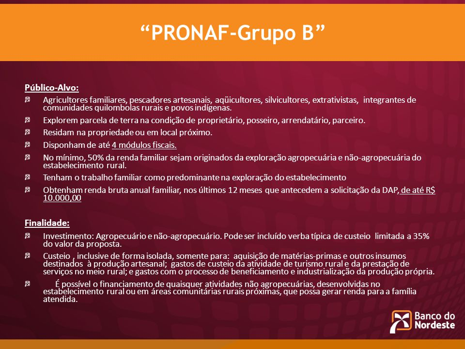 PRONAF-Grupo B Público-Alvo: Finalidade: