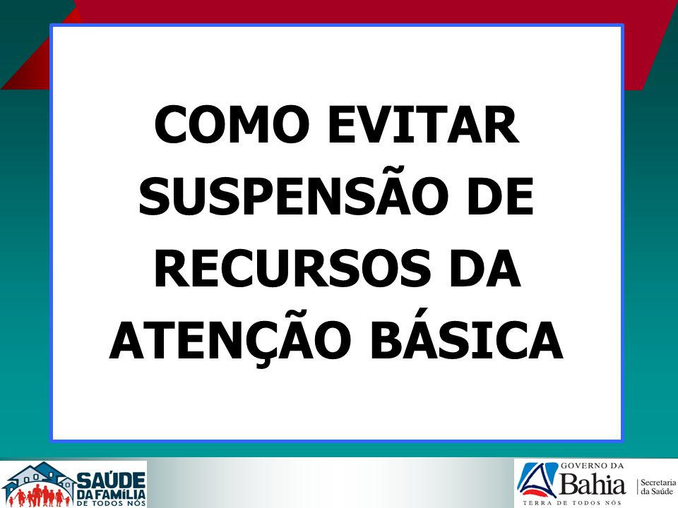 COMO EVITAR SUSPENSÃO DE RECURSOS DA ATENÇÃO BÁSICA