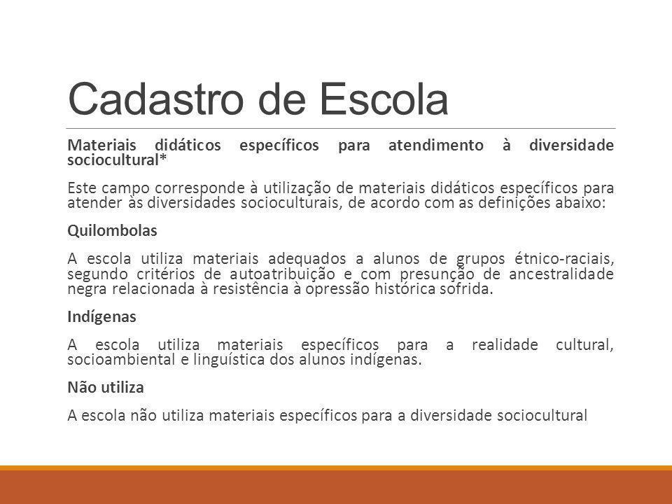 Cadastro de Escola Materiais didáticos específicos para atendimento à diversidade sociocultural*