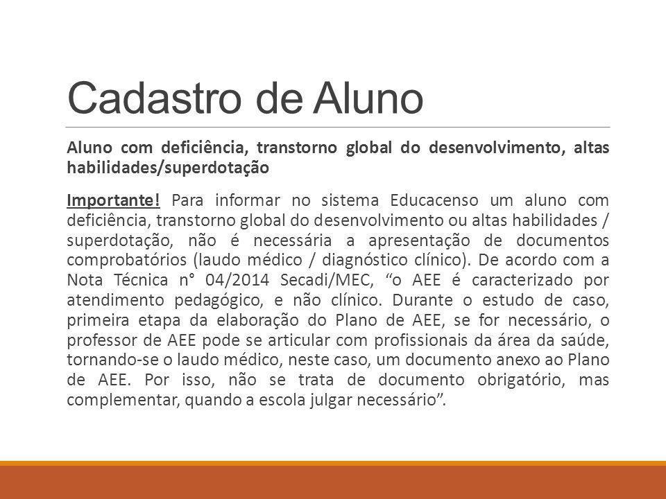 Cadastro de Aluno Aluno com deficiência, transtorno global do desenvolvimento, altas habilidades/superdotação.