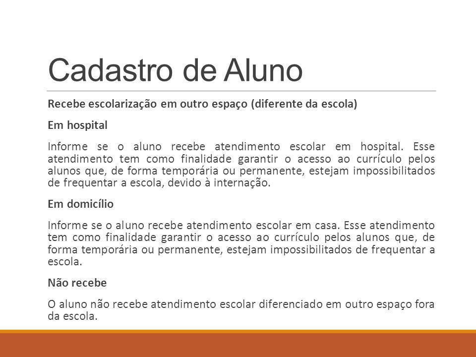 Cadastro de Aluno Recebe escolarização em outro espaço (diferente da escola) Em hospital.