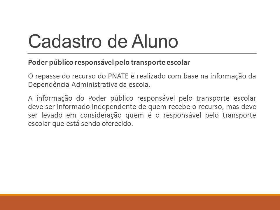 Cadastro de Aluno Poder público responsável pelo transporte escolar