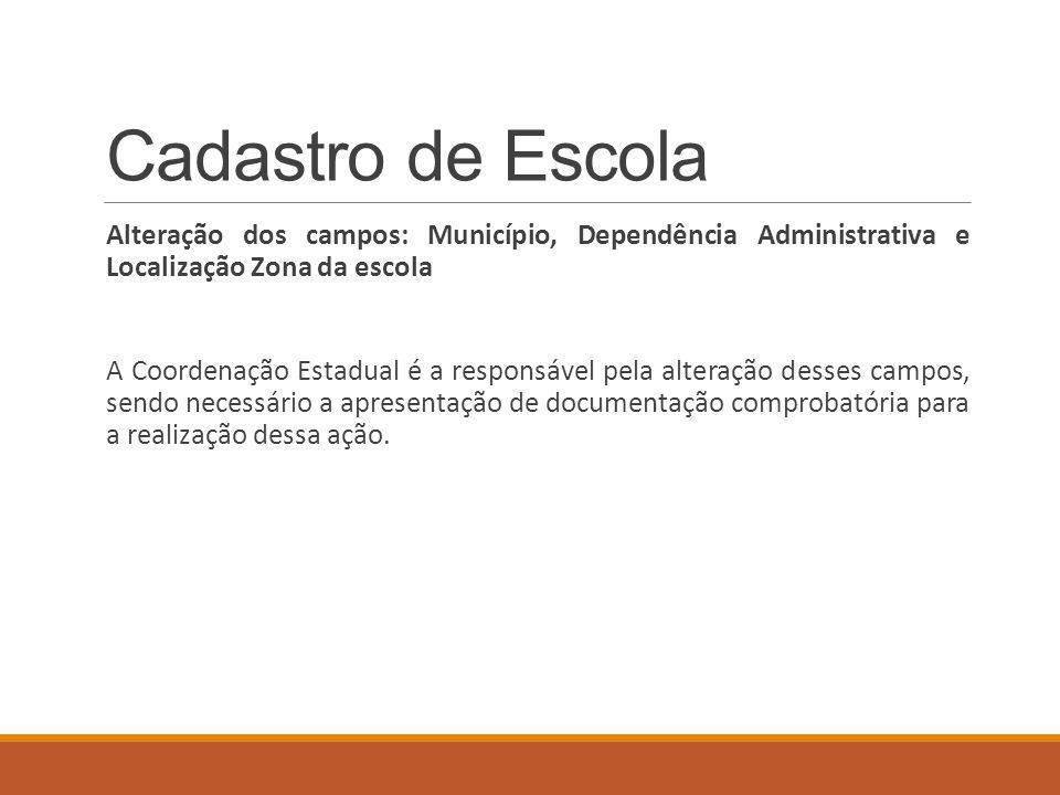 Cadastro de Escola Alteração dos campos: Município, Dependência Administrativa e Localização Zona da escola.