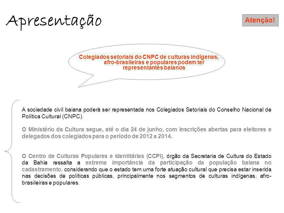 Apresentação Atenção! Colegiados setoriais do CNPC de culturas indígenas, afro-brasileiras e populares podem ter representantes baianos.