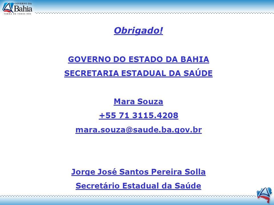 Obrigado! GOVERNO DO ESTADO DA BAHIA SECRETARIA ESTADUAL DA SAÚDE